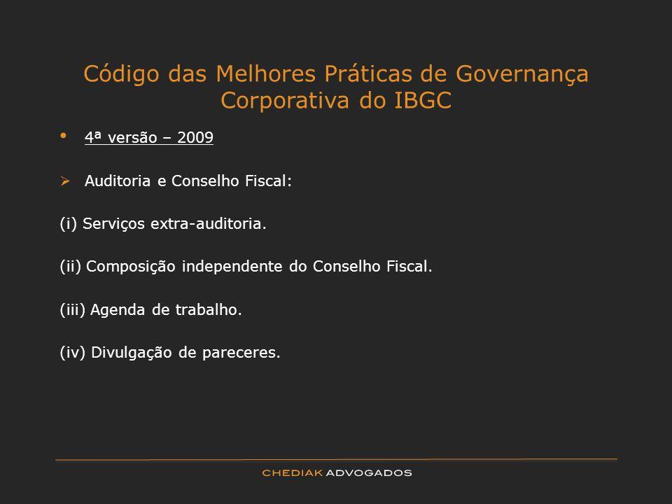 Código das Melhores Práticas de Governança Corporativa do IBGC 4ª versão – 2009 Auditoria e Conselho Fiscal: (i) Serviços extra-auditoria. (ii) Compos