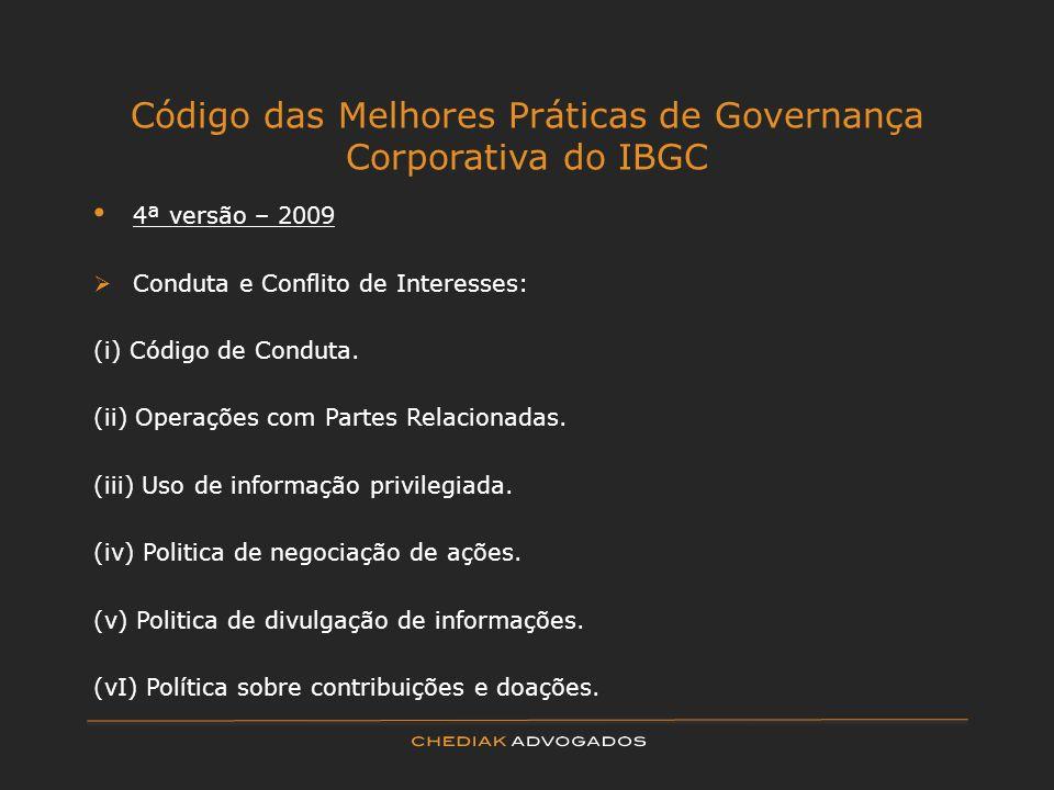 Código das Melhores Práticas de Governança Corporativa do IBGC 4ª versão – 2009 Conduta e Conflito de Interesses: (i) Código de Conduta. (ii) Operaçõe