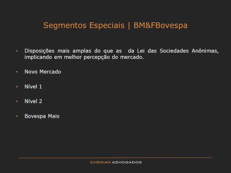 Segmentos Especiais   BM&FBovespa Disposições mais amplas do que as da Lei das Sociedades Anônimas, implicando em melhor percepção do mercado. Novo Me