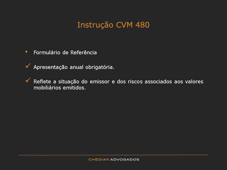 Instrução CVM 480 Formulário de Referência Apresentação anual obrigatória. Reflete a situação do emissor e dos riscos associados aos valores mobiliári