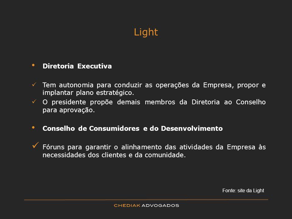 Light Diretoria Executiva Tem autonomia para conduzir as operações da Empresa, propor e implantar plano estratégico. O presidente propõe demais membro