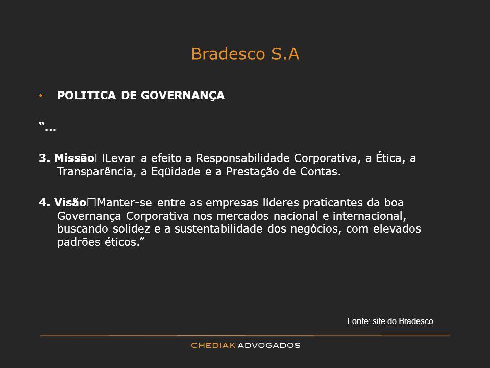 Bradesco S.A POLITICA DE GOVERNANÇA … 3. Missão Levar a efeito a Responsabilidade Corporativa, a Ética, a Transparência, a Eqüidade e a Prestação de C