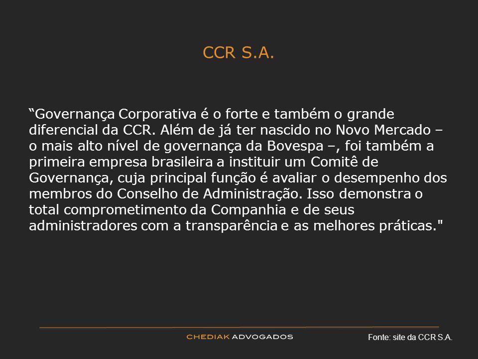 CCR S.A. Fonte: site da CCR S.A. Governança Corporativa é o forte e também o grande diferencial da CCR. Além de já ter nascido no Novo Mercado – o mai