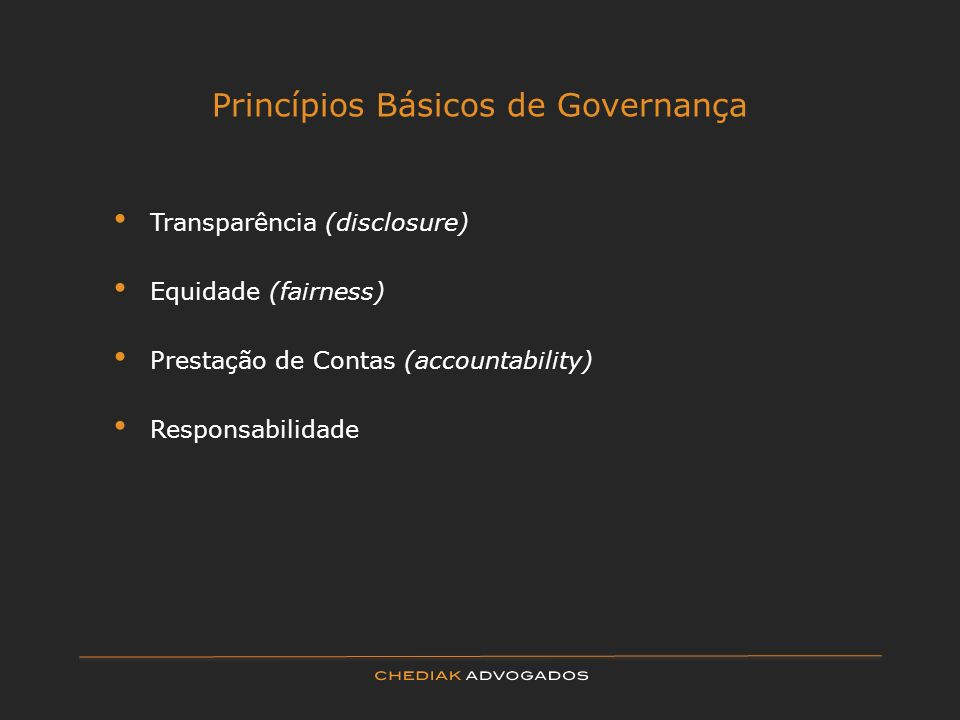 Princípios Básicos de Governança Transparência (disclosure) Equidade (fairness) Prestação de Contas (accountability) Responsabilidade