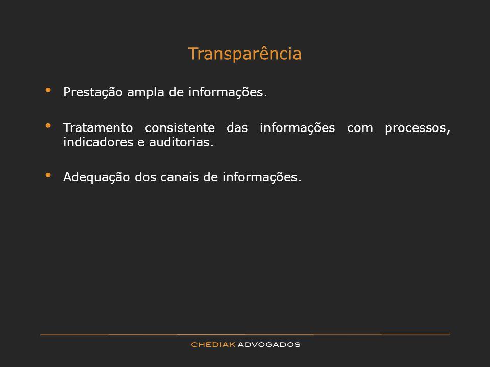 Transparência Prestação ampla de informações. Tratamento consistente das informações com processos, indicadores e auditorias. Adequação dos canais de