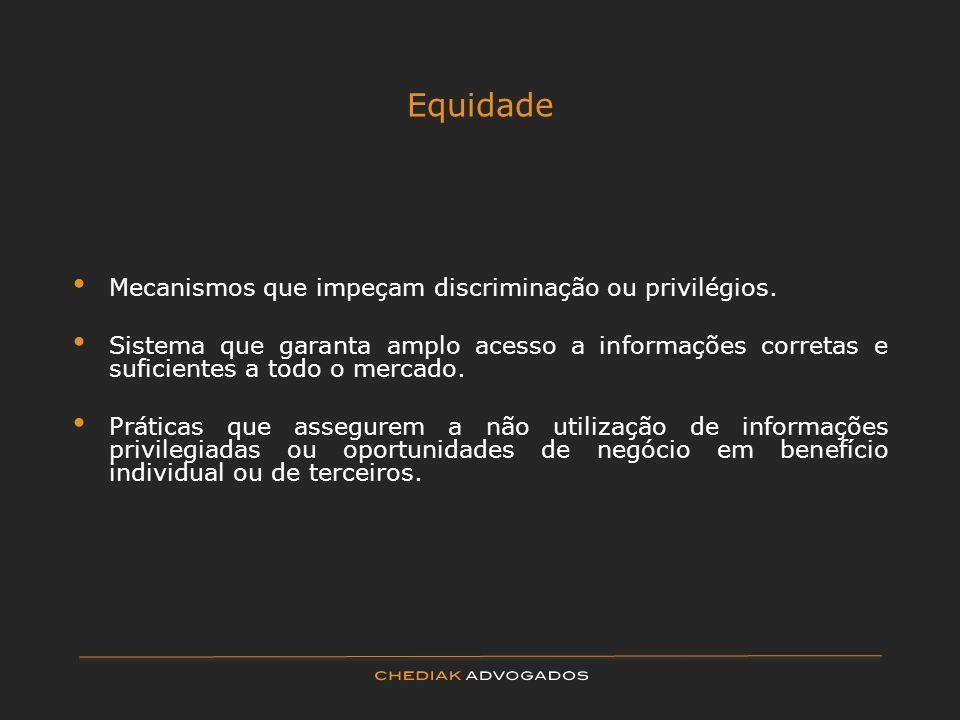 Equidade Mecanismos que impeçam discriminação ou privilégios. Sistema que garanta amplo acesso a informações corretas e suficientes a todo o mercado.