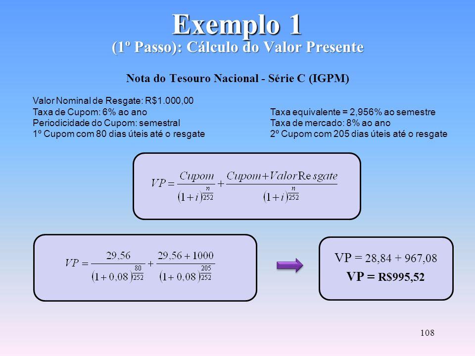 107 Cálculo da Duração (2º Passo) D = Duração do título ou da carteira VP = Valor Presente do fluxo de cada título descontado a taxa de mercado n = Nú