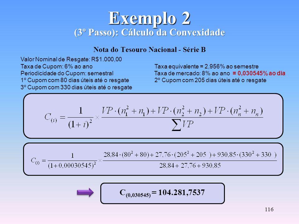 115 D = 319 dias úteis Exemplo 2 (2º Passo): Cálculo da Duração Exemplo 2 (2º Passo): Cálculo da Duração Nota do Tesouro Nacional - Série B Valor Nomi