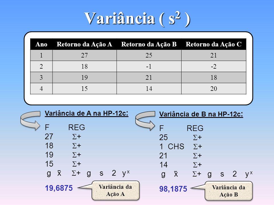 Variância ( s 2 ) Cálculo da Variância na Calculadora HP-12c Cálculo da Variância na Calculadora HP-12c A variância (s 2 ) é o desvio-padrão (s) eleva