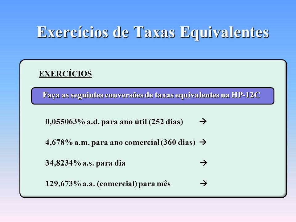 EXEMPLO: Transformando a taxa de 14% ao mês em uma taxa diária REG Limpa os Registradores 1 4 ENTER 3 0 ENTER 1 R/S 0,437716065% a.d. Roteiro de Cálcu