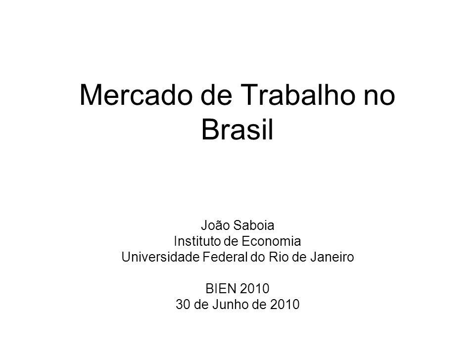 Mercado de Trabalho no Brasil João Saboia Instituto de Economia Universidade Federal do Rio de Janeiro BIEN 2010 30 de Junho de 2010