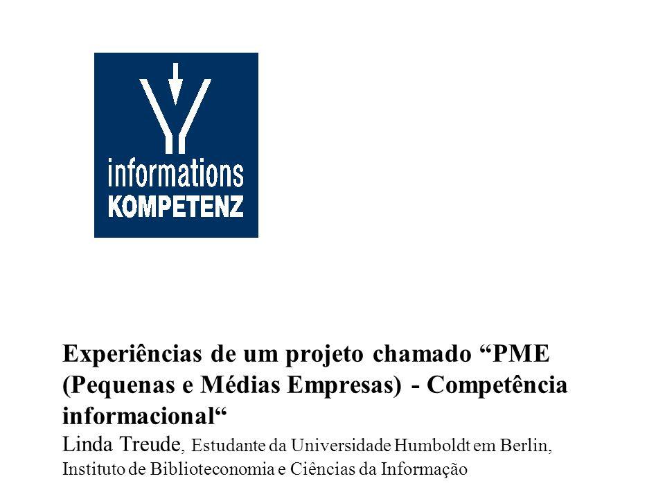Experiências de um projeto chamado PME (Pequenas e Médias Empresas) - Competência informacional Linda Treude, Estudante da Universidade Humboldt em Be