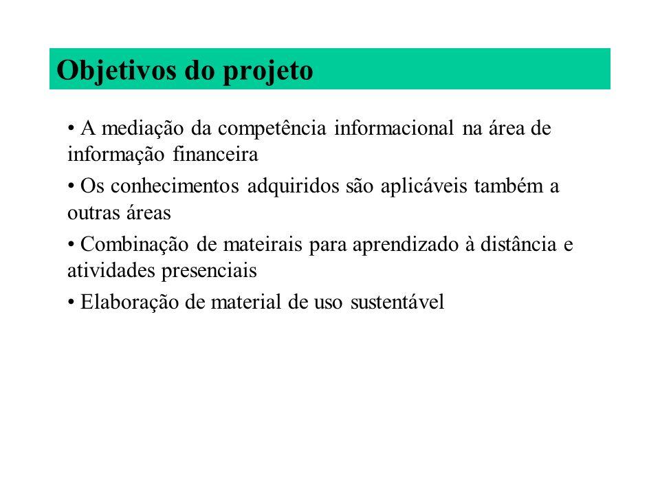 Objetivos do projeto A mediação da competência informacional na área de informação financeira Os conhecimentos adquiridos são aplicáveis também a outr
