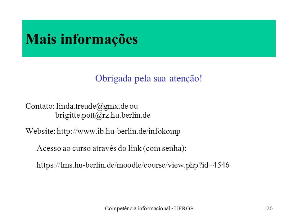 Competência informacional - UFRGS20 Mais informações Obrigada pela sua atenção! Contato: linda.treude@gmx.de ou brigitte.pott@rz.hu.berlin.de Website: