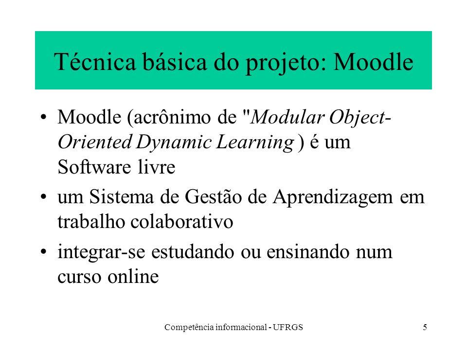 Competência informacional - UFRGS5 Técnica básica do projeto: Moodle Moodle (acrônimo de