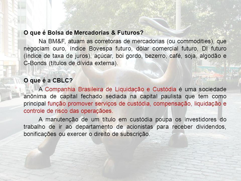 O que é Bolsa de Mercadorias & Futuros? Na BM&F, atuam as corretoras de mercadorias (ou commodities), que negociam ouro, índice Bovespa futuro, dólar