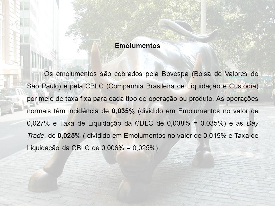 Emolumentos Os emolumentos são cobrados pela Bovespa (Bolsa de Valores de São Paulo) e pela CBLC (Companhia Brasileira de Liquidação e Custódia) por m