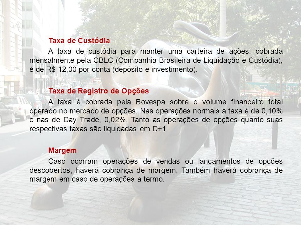 Taxa de Custódia A taxa de custódia para manter uma carteira de ações, cobrada mensalmente pela CBLC (Companhia Brasileira de Liquidação e Custódia),