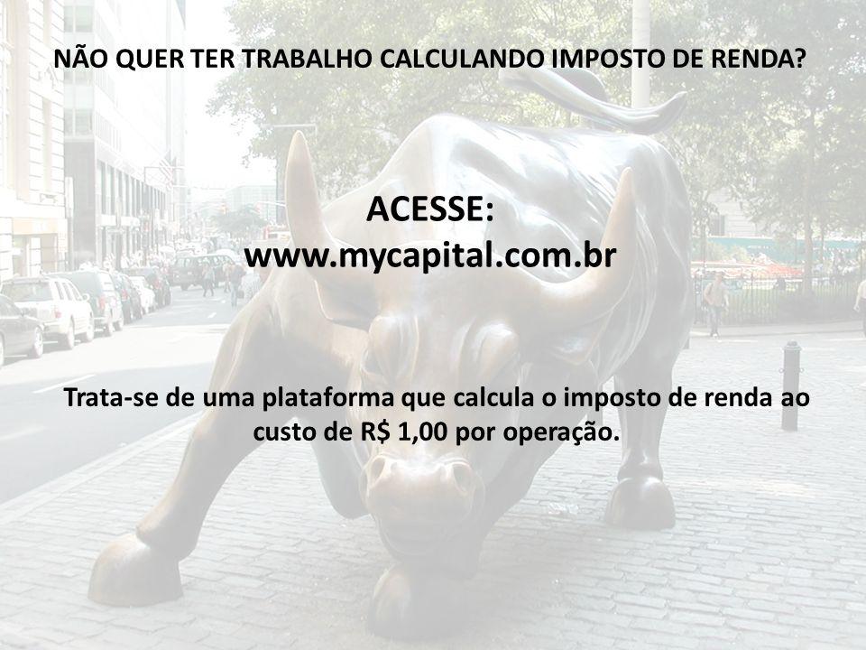 ACESSE: www.mycapital.com.br Trata-se de uma plataforma que calcula o imposto de renda ao custo de R$ 1,00 por operação. NÃO QUER TER TRABALHO CALCULA