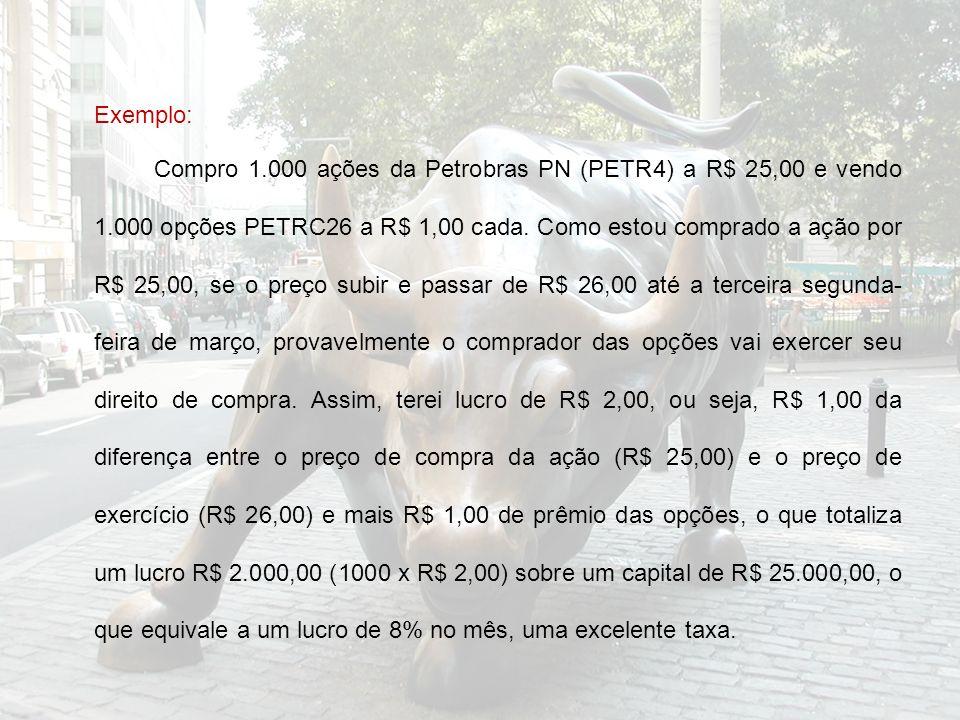 Exemplo: Compro 1.000 ações da Petrobras PN (PETR4) a R$ 25,00 e vendo 1.000 opções PETRC26 a R$ 1,00 cada. Como estou comprado a ação por R$ 25,00, s