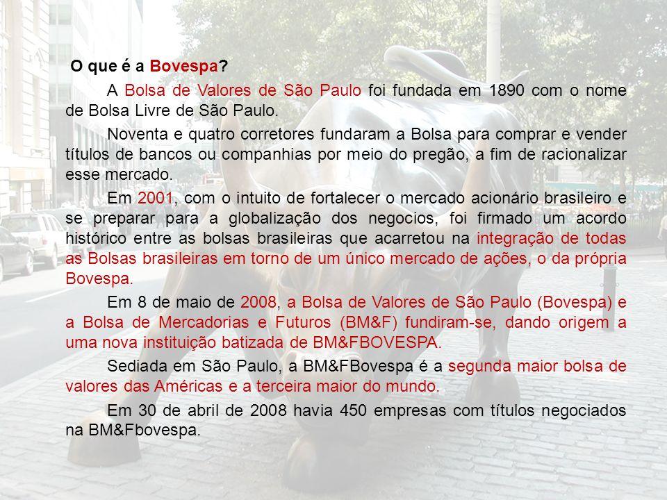 O que é a Bovespa? A Bolsa de Valores de São Paulo foi fundada em 1890 com o nome de Bolsa Livre de São Paulo. Noventa e quatro corretores fundaram a