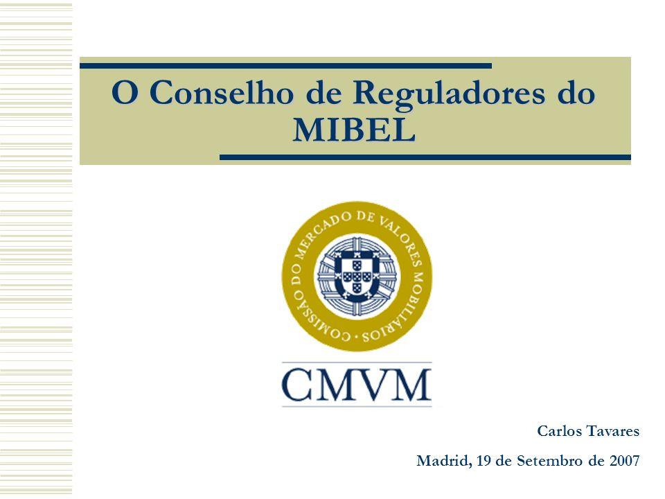 O Conselho de Reguladores do MIBEL Carlos Tavares Madrid, 19 de Setembro de 2007