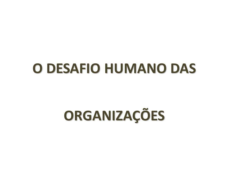 O DESAFIO HUMANO DAS ORGANIZAÇÕES