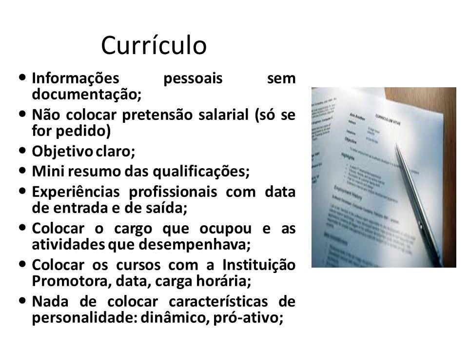Currículo Informações pessoais sem documentação; Não colocar pretensão salarial (só se for pedido) Objetivo claro; Mini resumo das qualificações; Expe