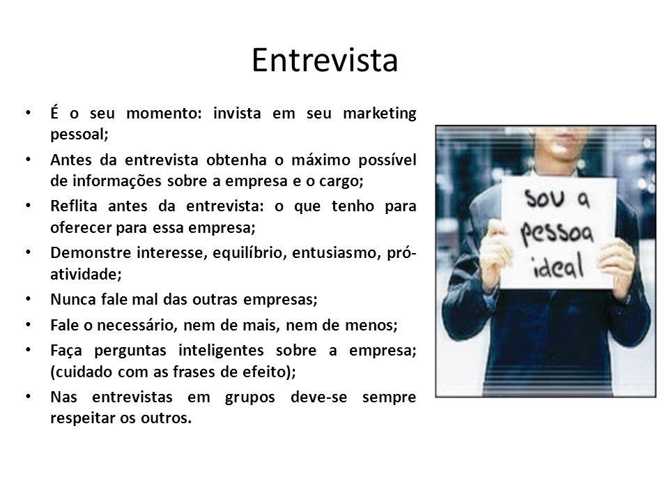 Entrevista É o seu momento: invista em seu marketing pessoal; Antes da entrevista obtenha o máximo possível de informações sobre a empresa e o cargo;