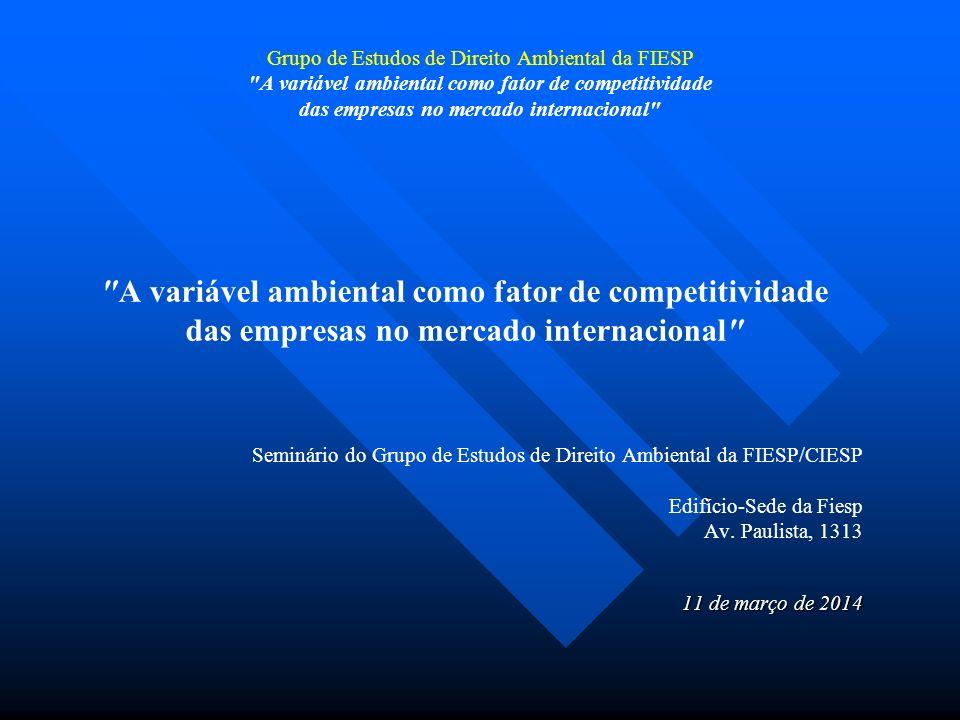 Grupo de Estudos de Direito Ambiental da FIESP A variável ambiental como fator de competitividade das empresas no mercado internacional Obrigado.