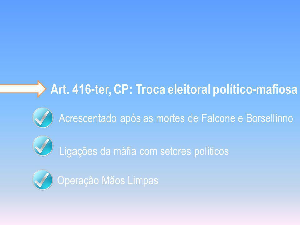 Art. 416-ter, CP: Troca eleitoral político-mafiosa Acrescentado após as mortes de Falcone e BorsellinnoOperação Mãos Limpas Ligações da máfia com seto