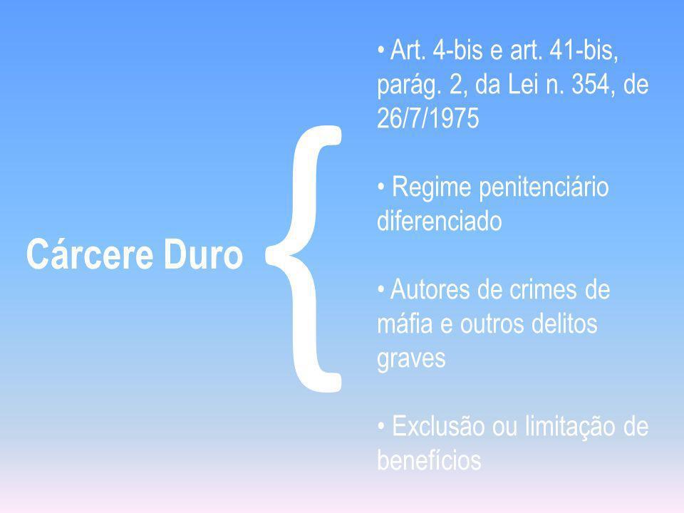 Cárcere Duro { Art. 4-bis e art. 41-bis, parág. 2, da Lei n. 354, de 26/7/1975 Regime penitenciário diferenciado Autores de crimes de máfia e outros d