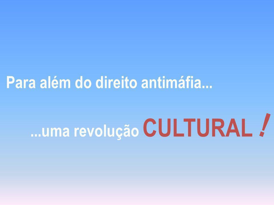 Para além do direito antimáfia......uma revolução CULTURAL !