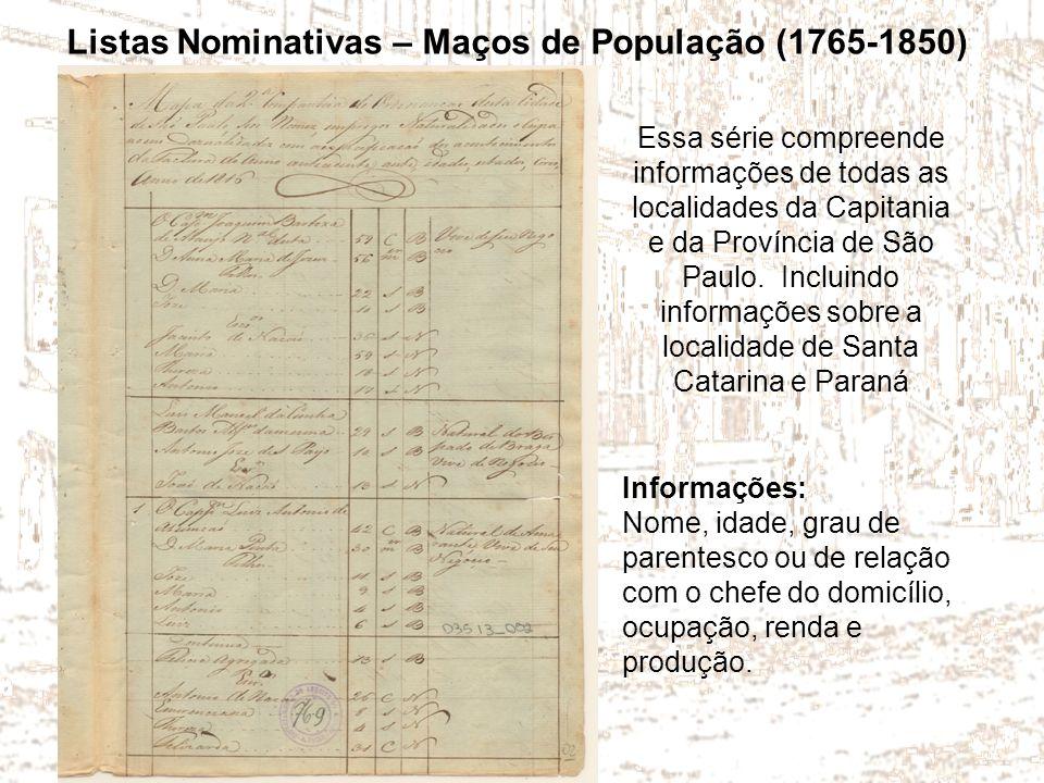 Listas Nominativas – Maços de População (1765-1850) Informações: Nome, idade, grau de parentesco ou de relação com o chefe do domicílio, ocupação, ren