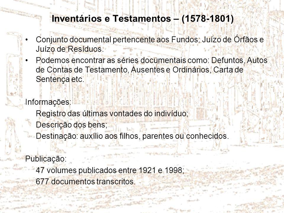 Inventários e Testamentos – (1578-1801) Conjunto documental pertencente aos Fundos: Juízo de Órfãos e Juízo de Resíduos. Podemos encontrar as séries d