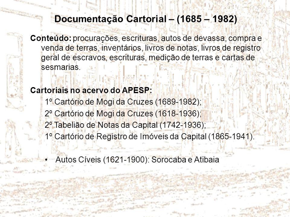 Documentação Cartorial – (1685 – 1982) Conteúdo: procurações, escrituras, autos de devassa, compra e venda de terras, inventários, livros de notas, li