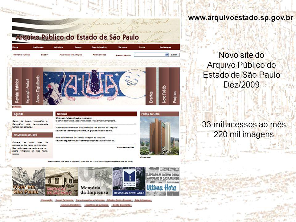www.arquivoestado.sp.gov.br Novo site do Arquivo Público do Estado de São Paulo Dez/2009 33 mil acessos ao mês 220 mil imagens