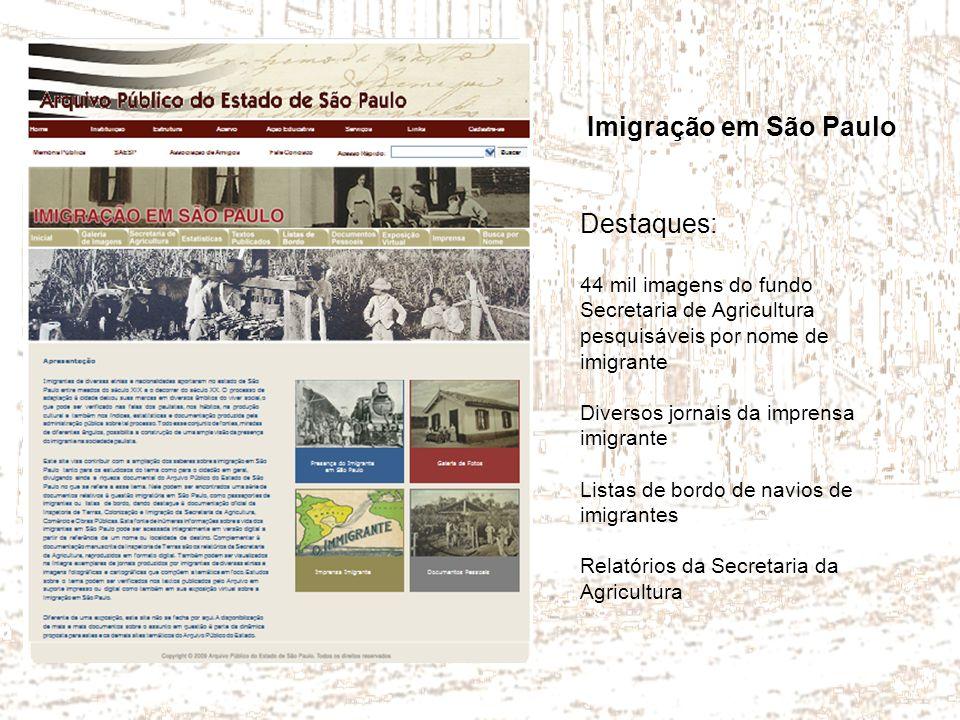 Imigração em São Paulo Destaques: 44 mil imagens do fundo Secretaria de Agricultura pesquisáveis por nome de imigrante Diversos jornais da imprensa im