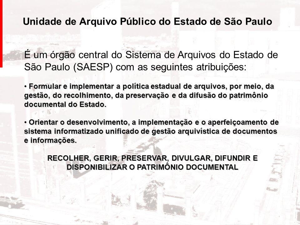 Unidade de Arquivo Público do Estado de São Paulo É um órgão central do Sistema de Arquivos do Estado de São Paulo (SAESP) com as seguintes atribuiçõe