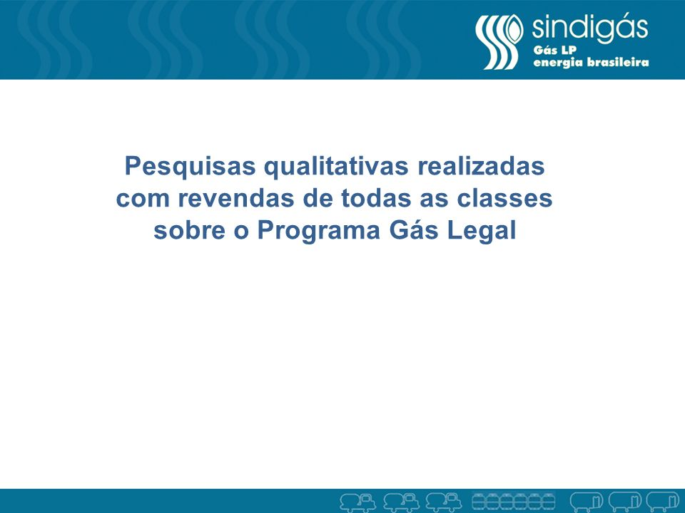 Pesquisas qualitativas realizadas com revendas de todas as classes sobre o Programa Gás Legal
