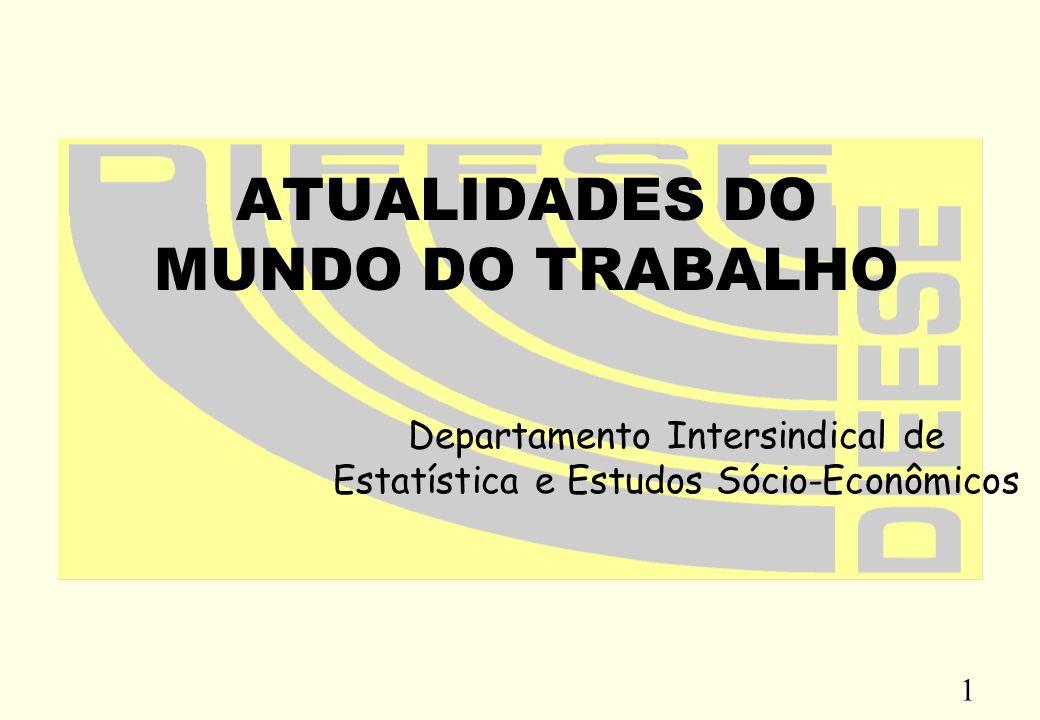 1 ATUALIDADES DO MUNDO DO TRABALHO Departamento Intersindical de Estatística e Estudos Sócio-Econômicos
