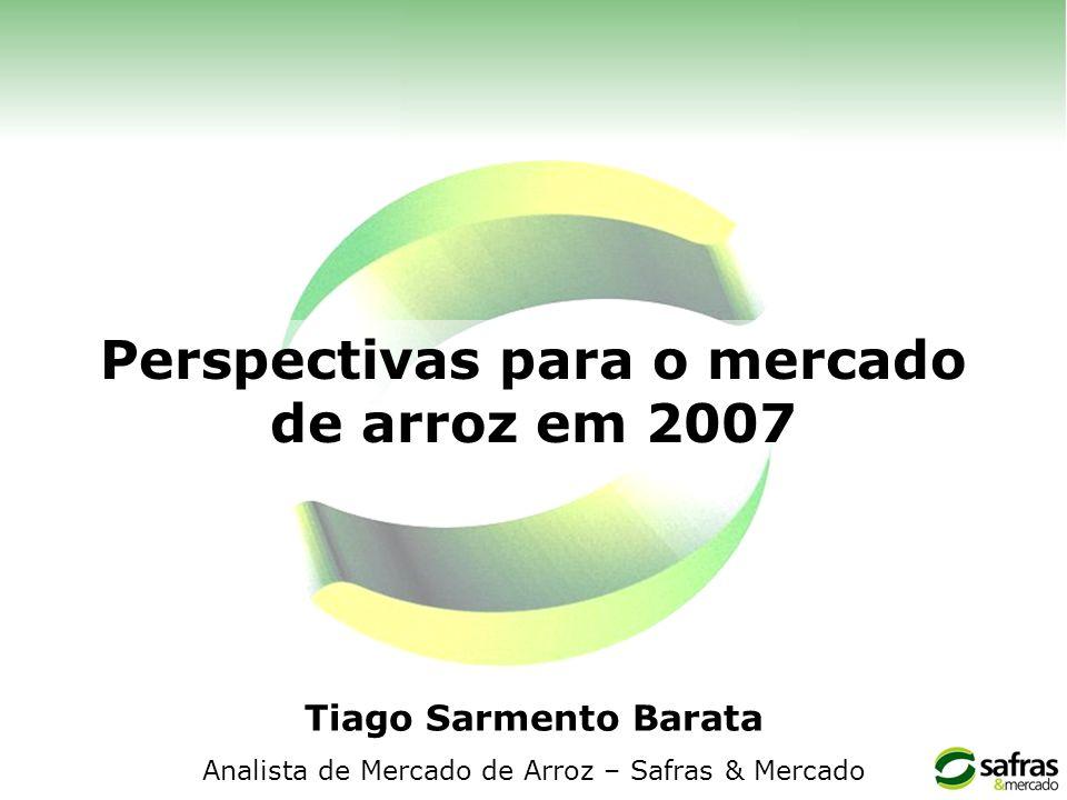 Perspectivas para o mercado de arroz em 2007 Tiago Sarmento Barata Analista de Mercado de Arroz – Safras & Mercado