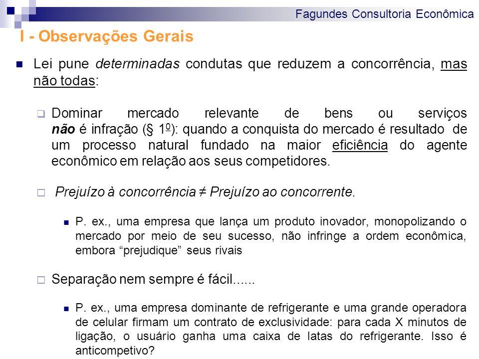 Fagundes Consultoria Econômica I - Observações Gerais Lei pune determinadas condutas que reduzem a concorrência, mas não todas: Dominar mercado releva