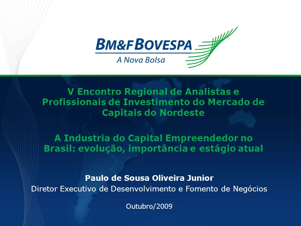 V Encontro Regional de Analistas e Profissionais de Investimento do Mercado de Capitais do Nordeste A Industria do Capital Empreendedor no Brasil: evo