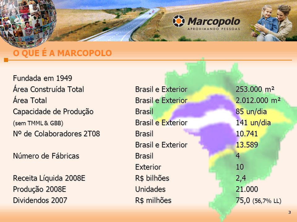 Fundada em 1949 Área Construída TotalBrasil e Exterior 253.000 m² Área Total Brasil e Exterior 2.012.000 m² Capacidade de Produção Brasil85 un/dia (se