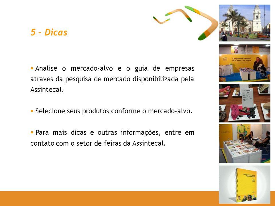 5 – Dicas Analise o mercado-alvo e o guia de empresas através da pesquisa de mercado disponibilizada pela Assintecal. Selecione seus produtos conforme