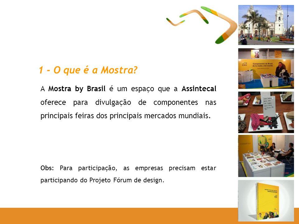 1 - O que é a Mostra? A Mostra by Brasil é um espaço que a Assintecal oferece para divulgação de componentes nas principais feiras dos principais merc