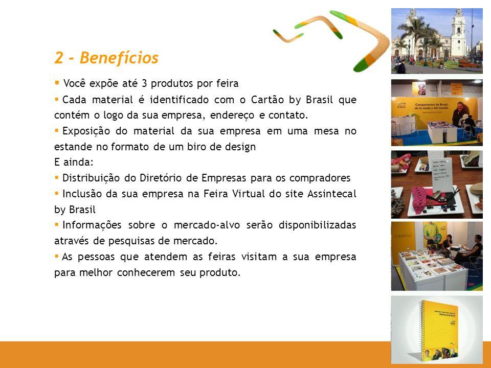 2 - Benefícios Você expõe até 3 produtos por feira Cada material é identificado com o Cartão by Brasil que contém o logo da sua empresa, endereço e contato.