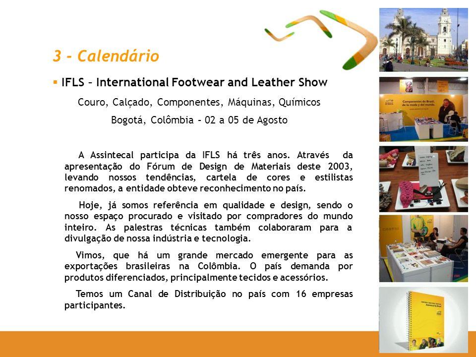 3 - Calendário IFLS – International Footwear and Leather Show Couro, Calçado, Componentes, Máquinas, Químicos Bogotá, Colômbia – 02 a 05 de Agosto A Assintecal participa da IFLS há três anos.