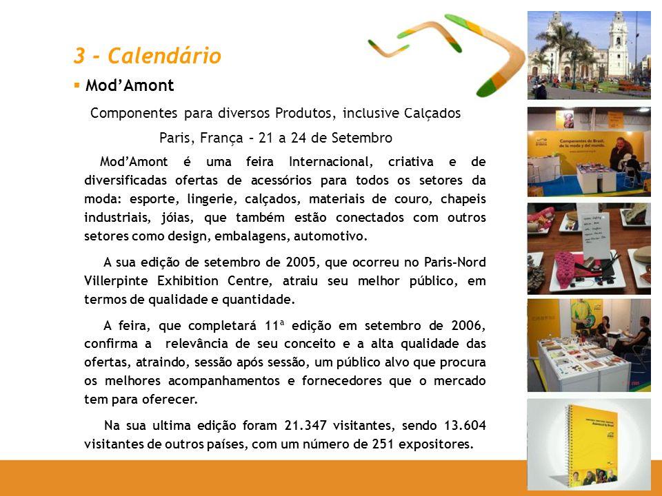 ModAmont Componentes para diversos Produtos, inclusive Calçados Paris, França – 21 a 24 de Setembro ModAmont é uma feira Internacional, criativa e de